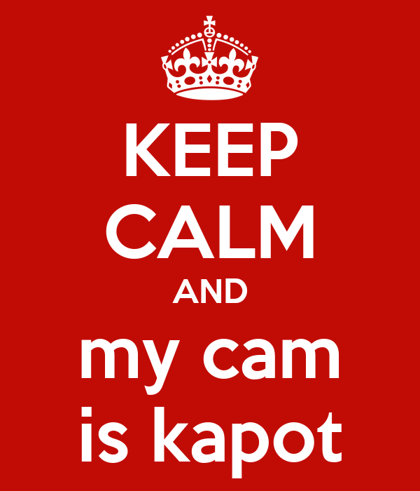 KEEP CALM AND my cam is kapot