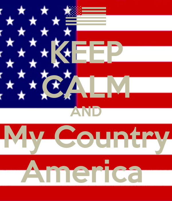 KEEP CALM AND My Country America