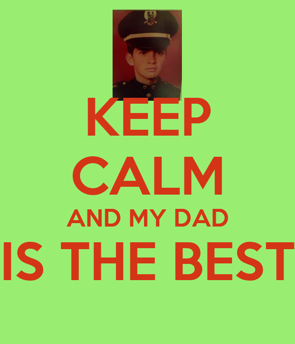 KEEP CALM AND MY DAD IS THE BEST