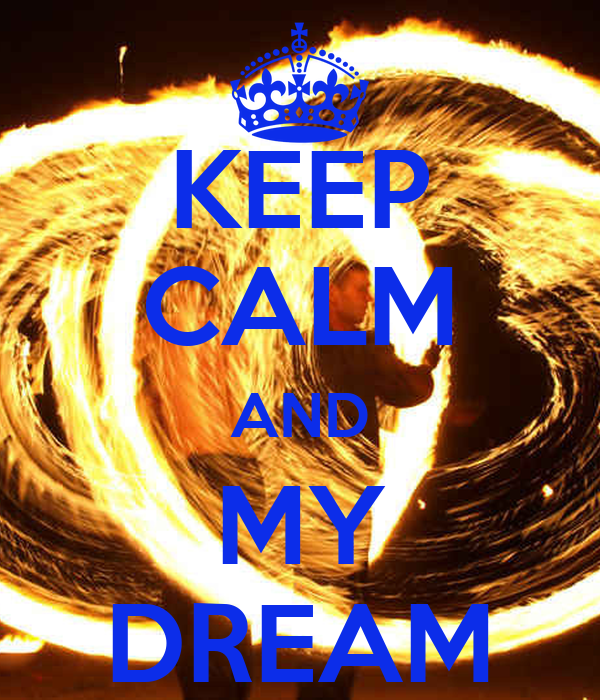 KEEP CALM AND MY DREAM