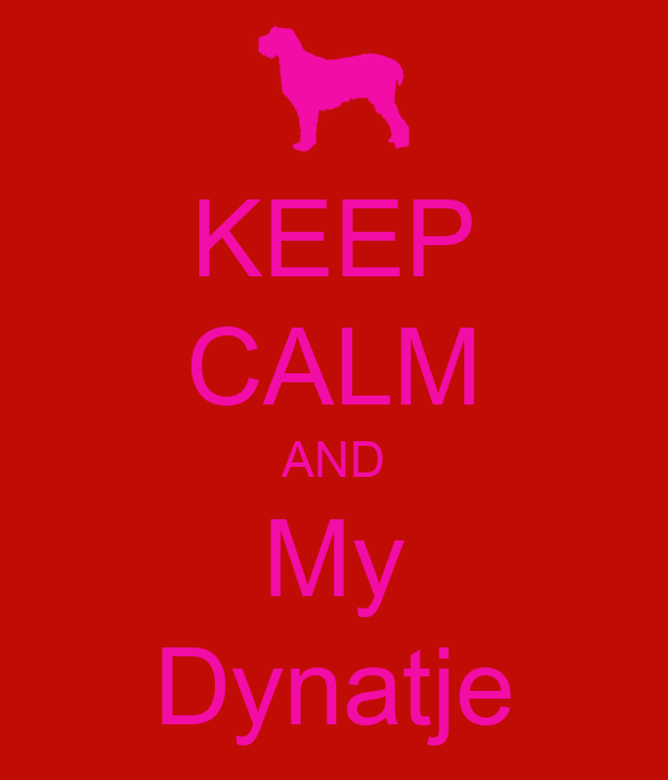 KEEP CALM AND My Dynatje