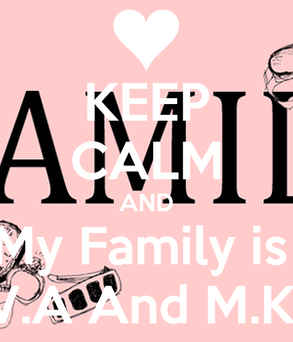 KEEP CALM AND My Family is  V.A And M.K
