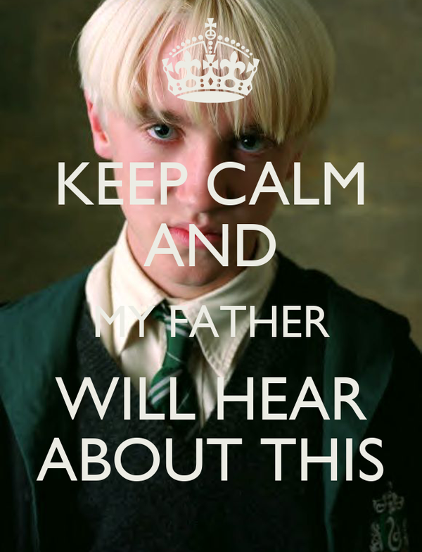 KEEP CALM AND MY FATHER WILL HEAR ABOUT THIS