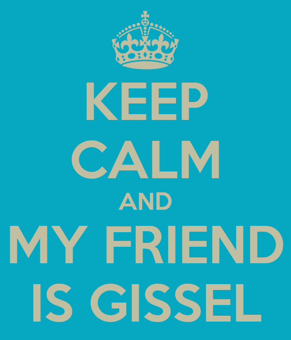KEEP CALM AND  MY FRIEND  IS GISSEL