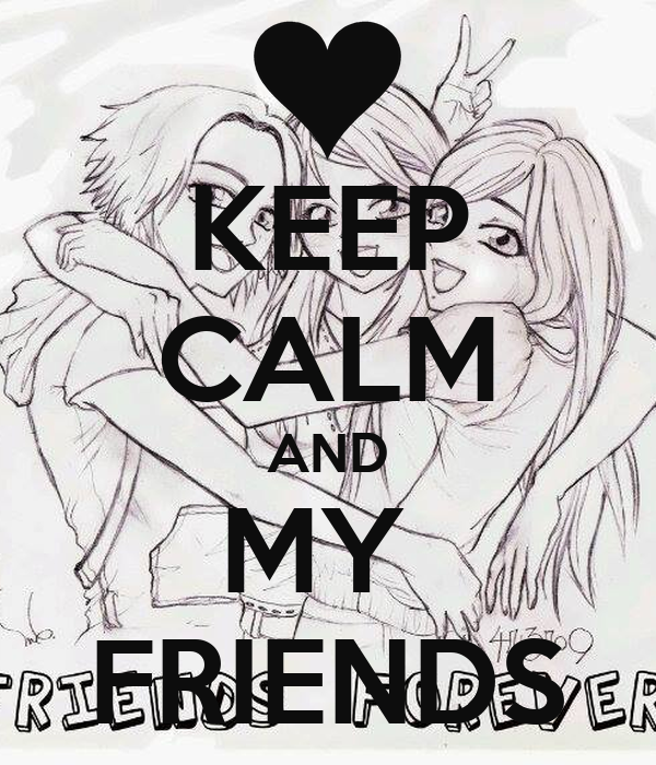 KEEP CALM AND MY  FRIENDS