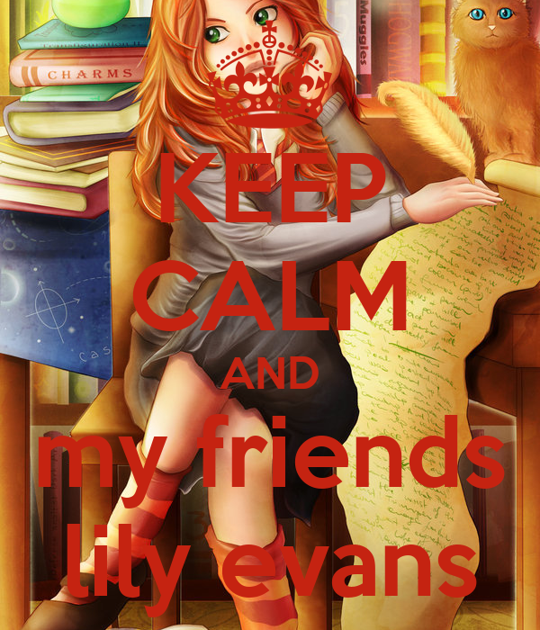 KEEP CALM AND my friends lily evans