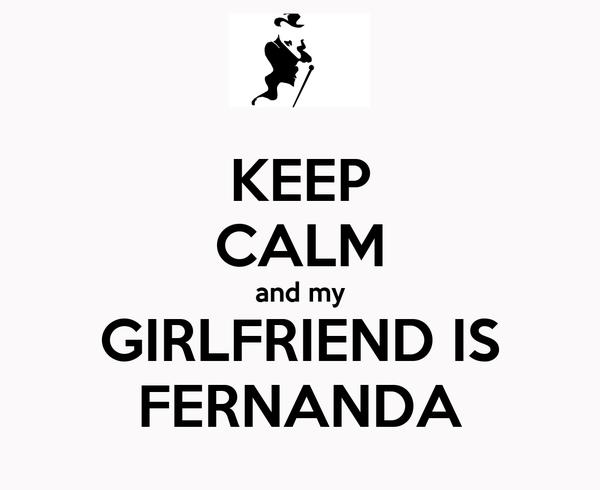 KEEP CALM and my GIRLFRIEND IS FERNANDA