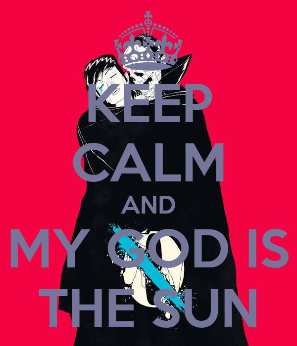 KEEP CALM AND MY GOD IS THE SUN