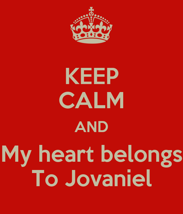 KEEP CALM AND My heart belongs To Jovaniel