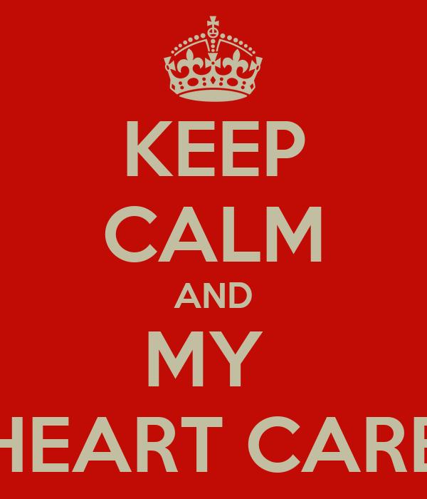 KEEP CALM AND MY  HEART CARE