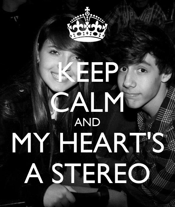 KEEP CALM AND MY HEART'S A STEREO