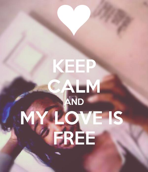 KEEP CALM AND MY LOVE IS  FREE