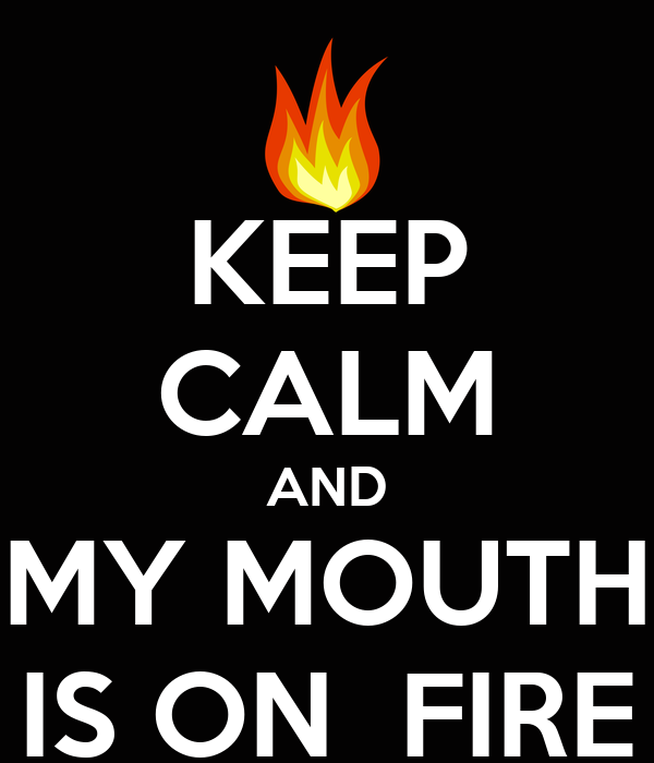 KEEP CALM AND MY MOUTH IS ON  FIRE