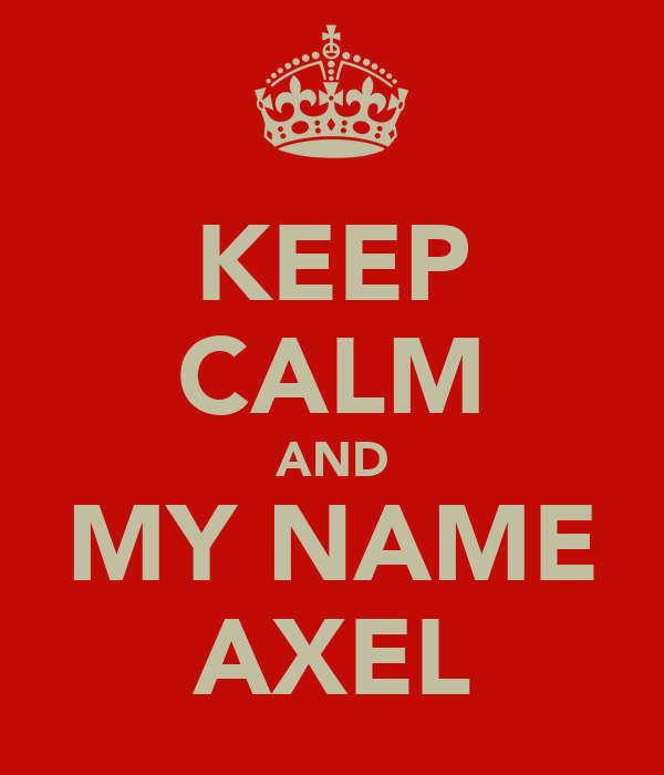 KEEP CALM AND MY NAME AXEL