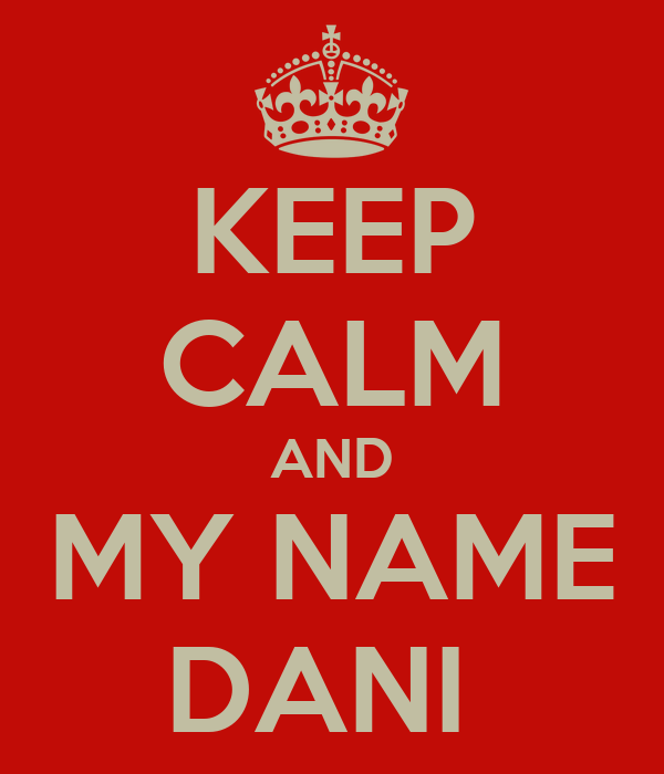 KEEP CALM AND MY NAME DANI
