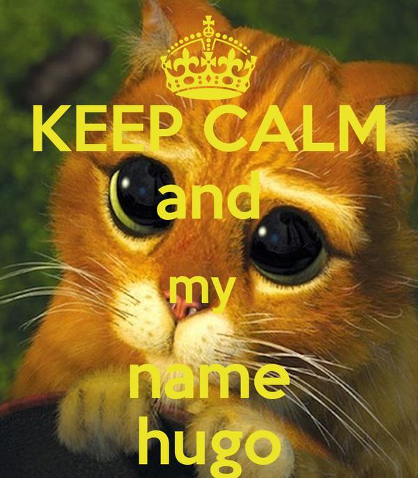 KEEP CALM and my  name hugo