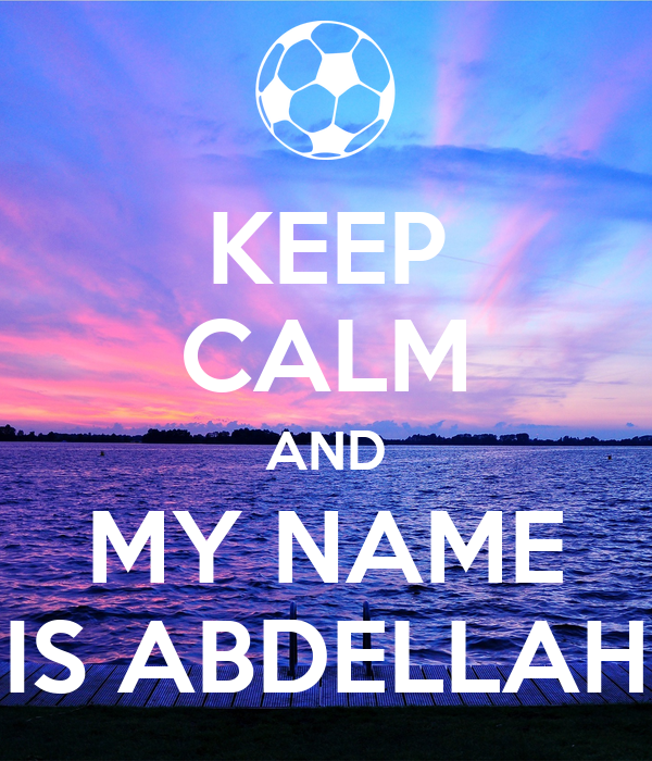 KEEP CALM AND MY NAME IS ABDELLAH