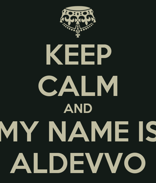 KEEP CALM AND MY NAME IS ALDEVVO