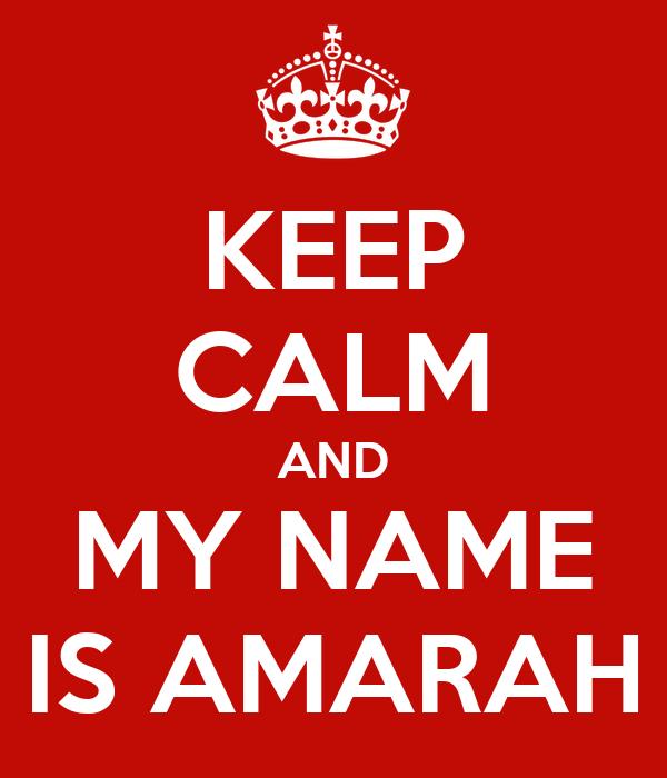 KEEP CALM AND MY NAME IS AMARAH