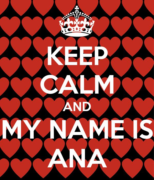 KEEP CALM AND MY NAME IS ANA