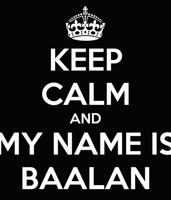 KEEP CALM AND MY NAME IS BAALAN