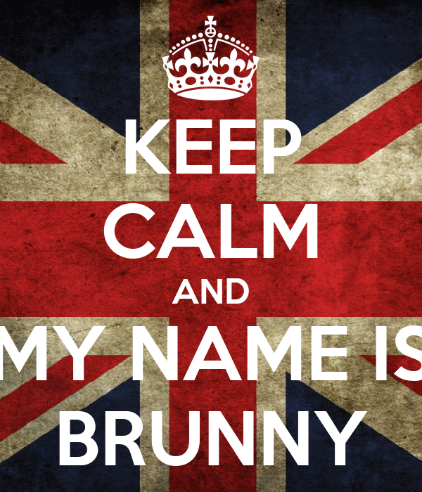 KEEP CALM AND MY NAME IS BRUNNY