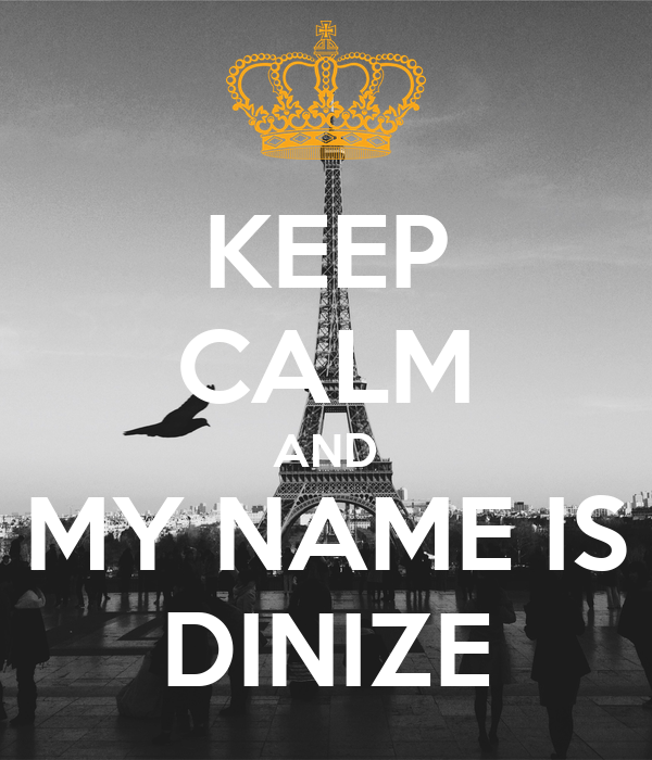 KEEP CALM AND MY NAME IS DINIZE