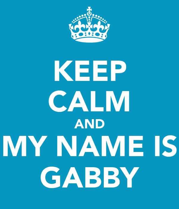KEEP CALM AND MY NAME IS GABBY