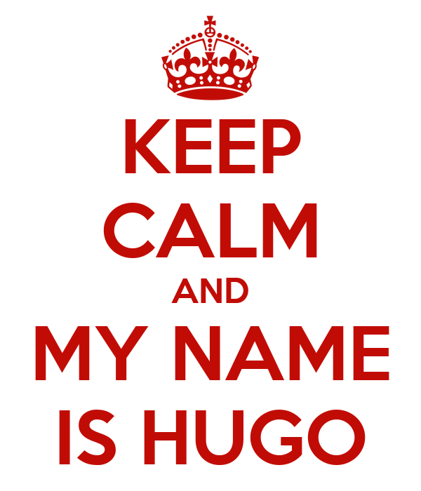 KEEP CALM AND MY NAME IS HUGO