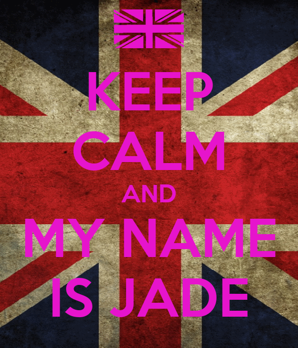 KEEP CALM AND MY NAME IS JADE