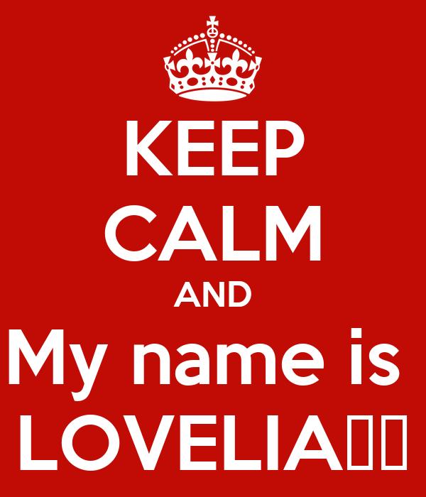 KEEP CALM AND My name is  LOVELIA💜💜