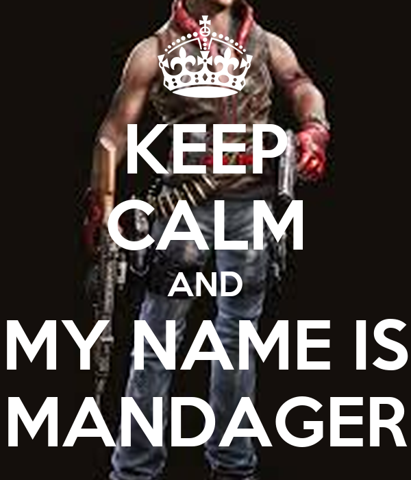 KEEP CALM AND MY NAME IS MANDAGER