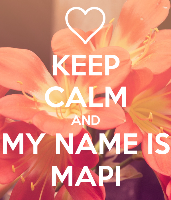 KEEP CALM AND MY NAME IS MAPI