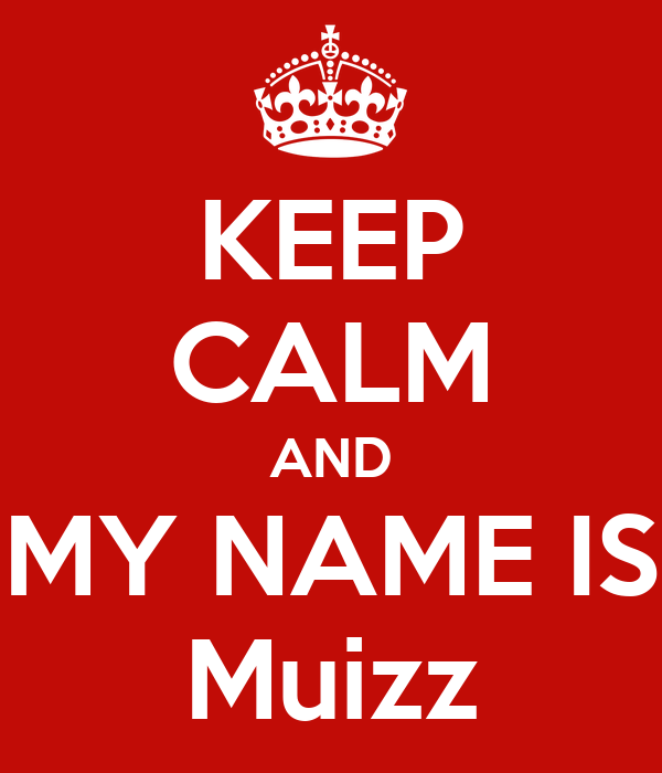 KEEP CALM AND MY NAME IS Muizz