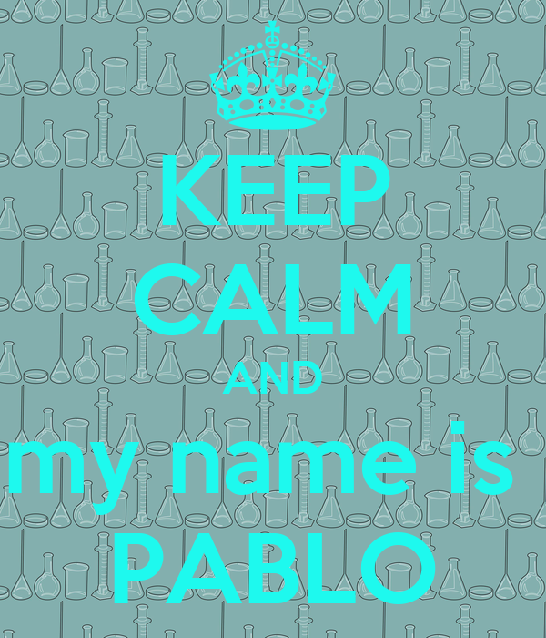 KEEP CALM AND my name is  PABLO