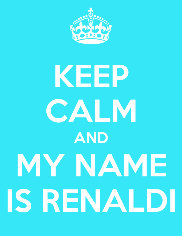 KEEP CALM AND MY NAME IS RENALDI