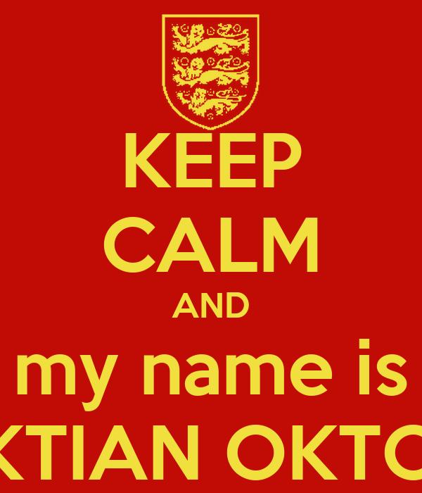 KEEP CALM AND my name is SAKTIAN OKTORA