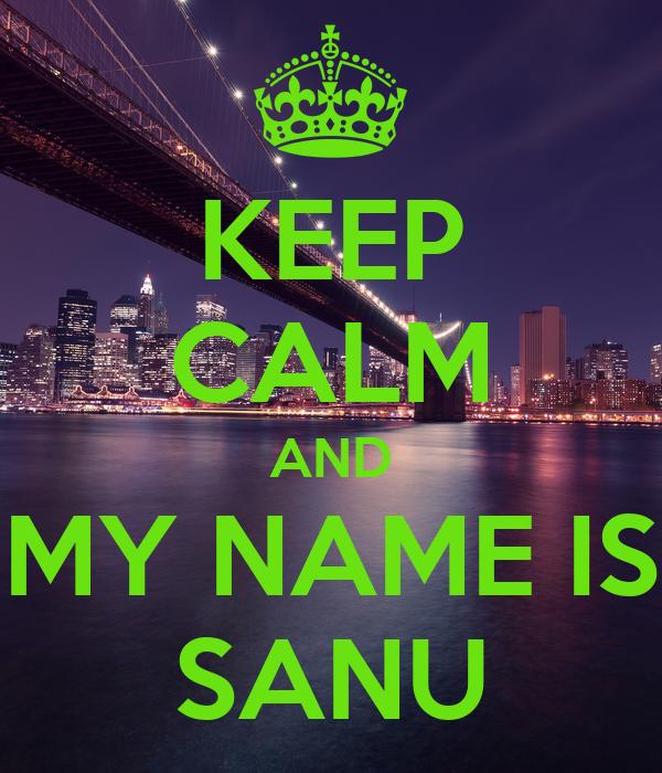 KEEP CALM AND MY NAME IS SANU