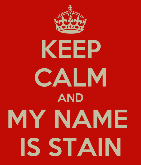 KEEP CALM AND MY NAME  IS STAIN