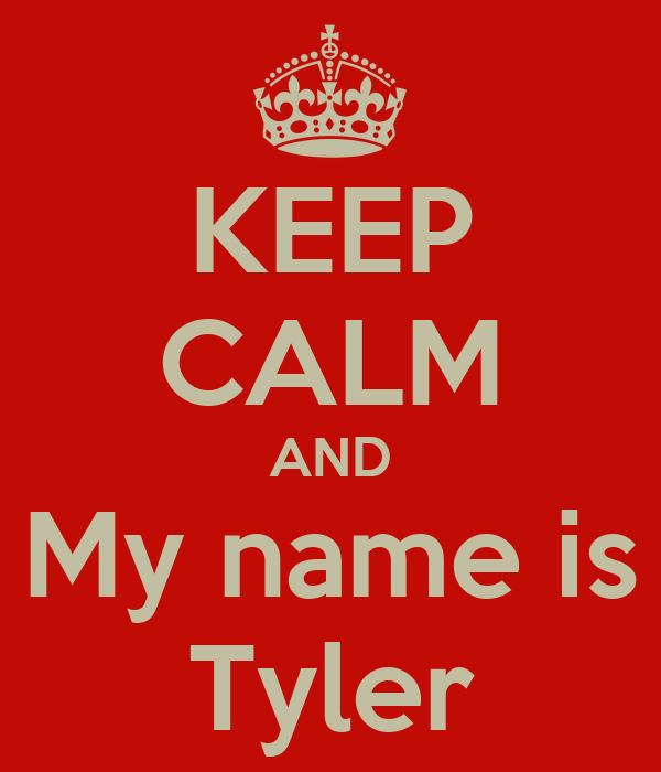 KEEP CALM AND My name is Tyler