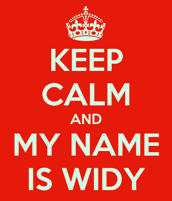 KEEP CALM AND MY NAME IS WIDY