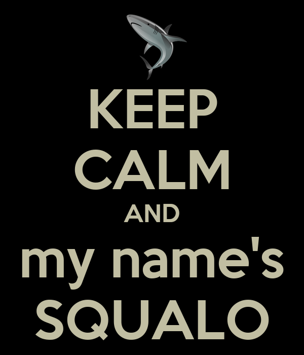 KEEP CALM AND my name's SQUALO
