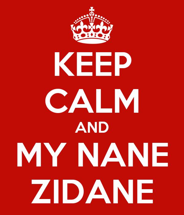 KEEP CALM AND MY NANE ZIDANE