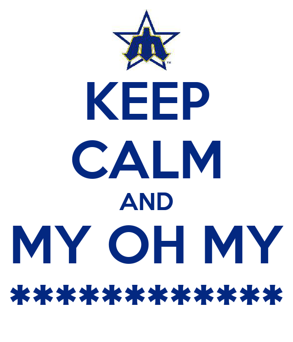 KEEP CALM AND MY OH MY ************