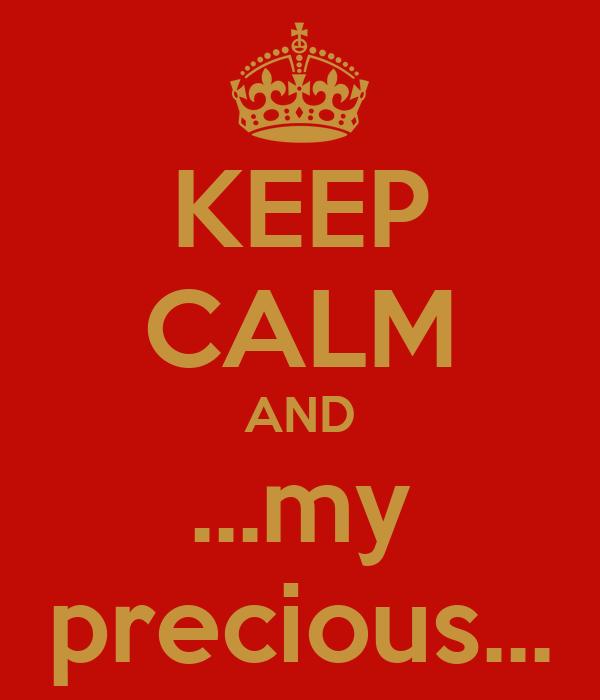 KEEP CALM AND ...my precious...