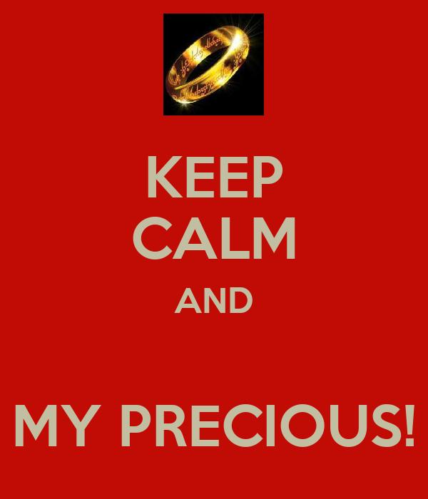 KEEP CALM AND  MY PRECIOUS!