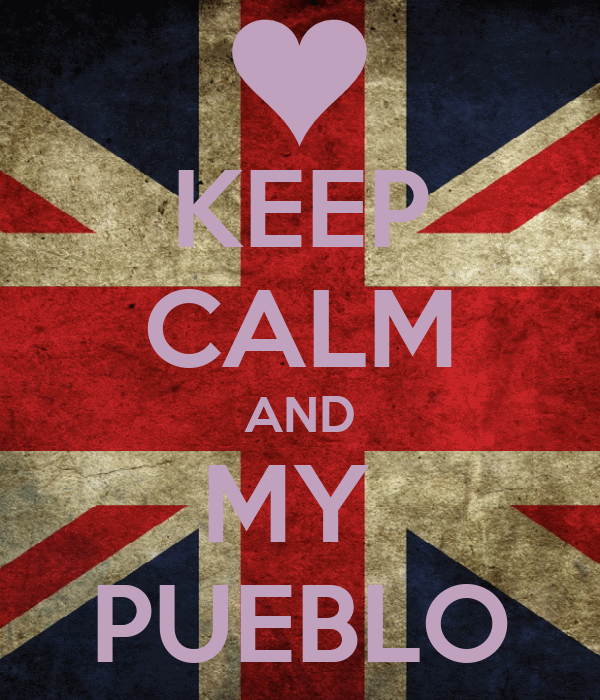 KEEP CALM AND MY  PUEBLO