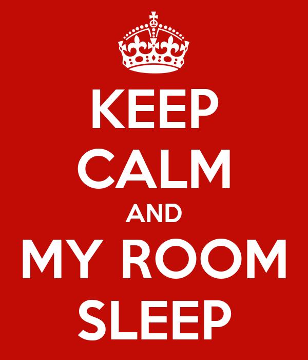 KEEP CALM AND MY ROOM SLEEP