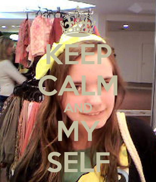 KEEP CALM AND MY SELF