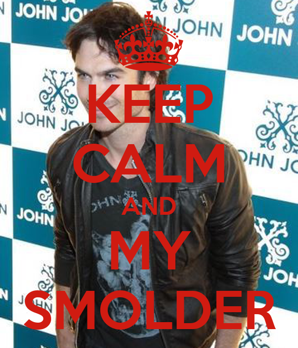 KEEP CALM AND MY SMOLDER